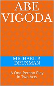 Abe Vigoda: A One-Person Play in Two Acts by Michael Druxman
